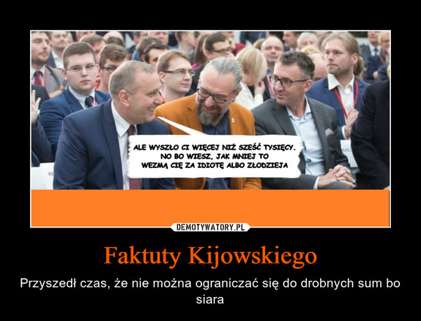 Faktuty Kijowskiego – Przyszedł czas, że nie można ograniczać się do drobnych sum bo siara