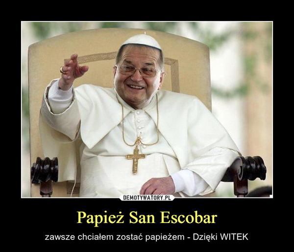 Papież San Escobar – zawsze chciałem zostać papieżem - Dzięki WITEK