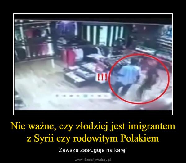 Nie ważne, czy złodziej jest imigrantem z Syrii czy rodowitym Polakiem – Zawsze zasługuje na karę!