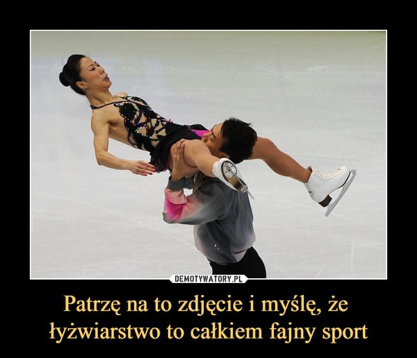 Patrzę na to zdjęcie i myślę, że łyżwiarstwo to całkiem fajny sport –