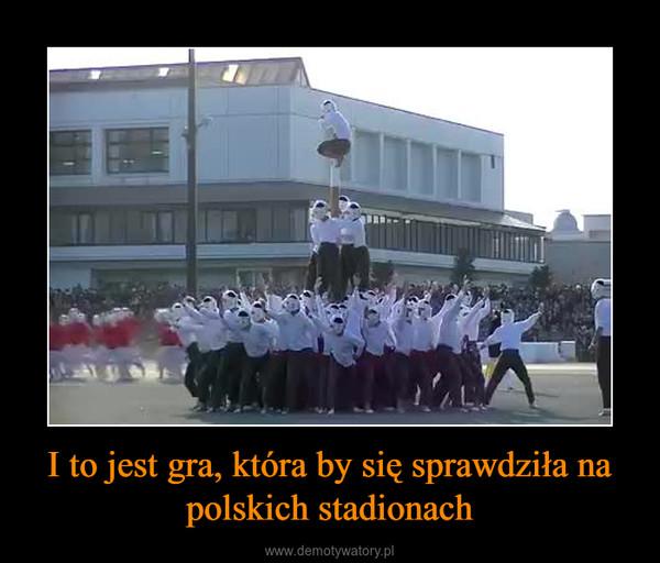 I to jest gra, która by się sprawdziła na polskich stadionach –