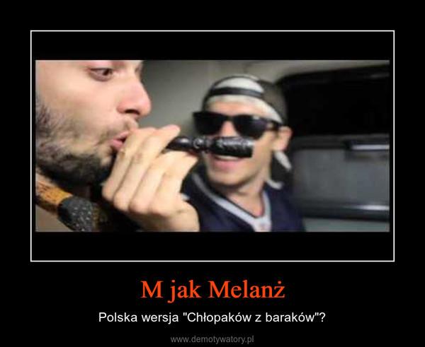 """M jak Melanż – Polska wersja """"Chłopaków z baraków""""?"""