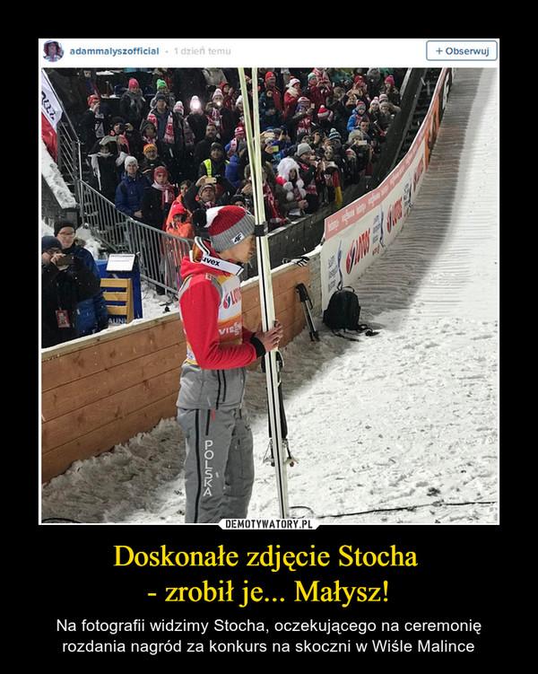 Doskonałe zdjęcie Stocha - zrobił je... Małysz! – Na fotografii widzimy Stocha, oczekującego na ceremonię rozdania nagród za konkurs na skoczni w Wiśle Malince