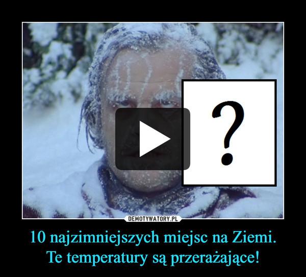 10 najzimniejszych miejsc na Ziemi. Te temperatury są przerażające!