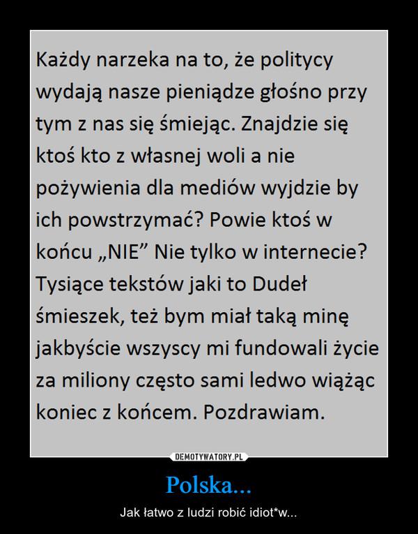 Polska... – Jak łatwo z ludzi robić idiot*w...