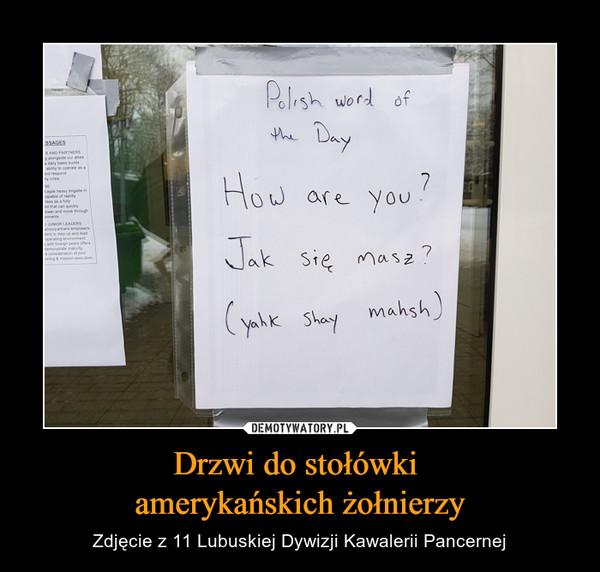 Drzwi do stołówki amerykańskich żołnierzy – Zdjęcie z 11 Lubuskiej Dywizji Kawalerii Pancernej Polish word of the dayHow are you?Jak się masz?