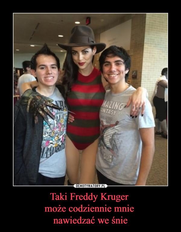 Taki Freddy Kruger może codziennie mnie nawiedzać we śnie –