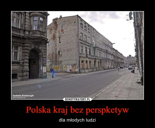 Polska kraj bez perspketyw – dla młodych ludzi