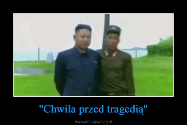 ''Chwila przed tragedią'' –
