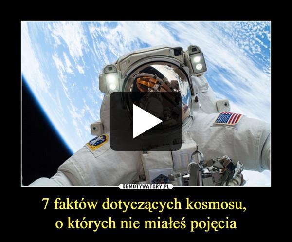 7 faktów dotyczących kosmosu, o których nie miałeś pojęcia –