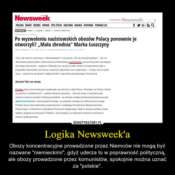 """Logika Newsweek'a – Obozy koncentracyjne prowadzone przez Niemców nie mogą być nazwane """"niemieckimi"""", gdyż uderza to w poprawność polityczną, ale obozy prowadzone przez komunistów, spokojnie można uznać za """"polskie""""."""