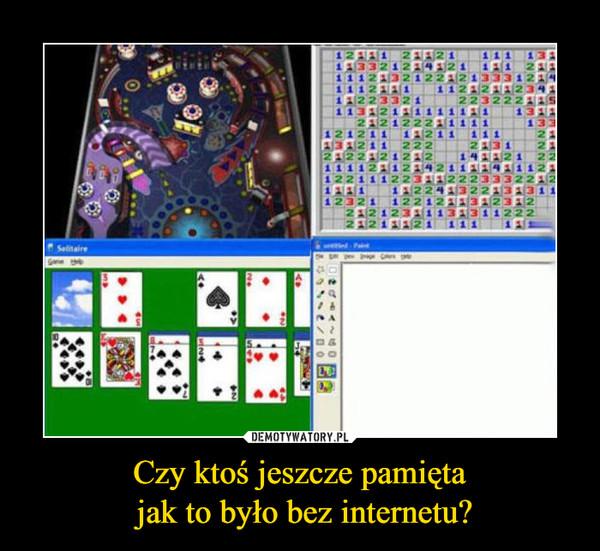 Czy ktoś jeszcze pamięta jak to było bez internetu? –