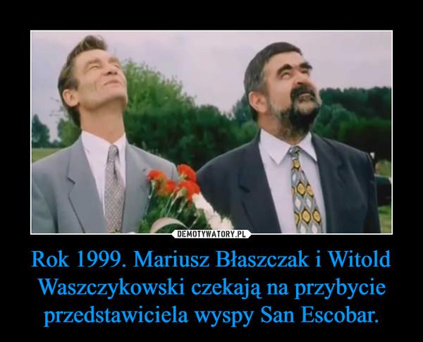 Rok 1999. Mariusz Błaszczak i Witold Waszczykowski czekają na przybycie przedstawiciela wyspy San Escobar. –