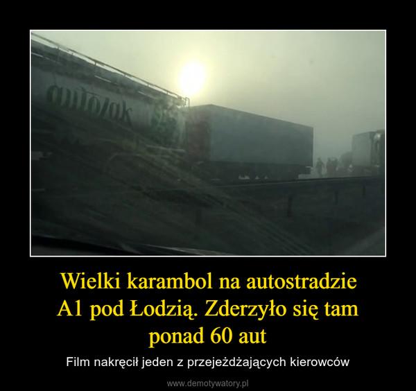 Wielki karambol na autostradzieA1 pod Łodzią. Zderzyło się tamponad 60 aut – Film nakręcił jeden z przejeżdżających kierowców