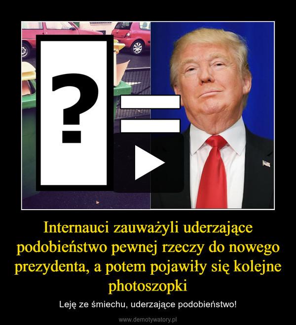 Internauci zauważyli uderzające podobieństwo pewnej rzeczy do nowego prezydenta, a potem pojawiły się kolejne photoszopki – Leję ze śmiechu, uderzające podobieństwo!