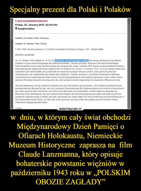 """w  dniu, w którym cały świat obchodzi Międzynarodowy Dzień Pamięci o Ofiarach Holokaustu, Niemieckie Muzeum Historyczne  zaprasza na  film Claude Lanzmanna, który opisuje bohaterskie powstanie więźniów w październiku 1943 roku w """"POLSKIM OBOZIE ZAGŁADY"""" –"""