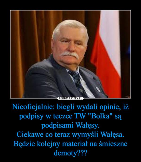 """Nieoficjalnie: biegli wydali opinie, iż podpisy w teczce TW """"Bolka"""" są podpisami Wałęsy.Ciekawe co teraz wymyśli Wałęsa. Będzie kolejny materiał na śmieszne demoty??? –"""