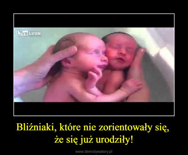 Bliźniaki, które nie zorientowały się, że się już urodziły! –