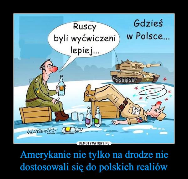 Amerykanie nie tylko na drodze nie dostosowali się do polskich realiów –