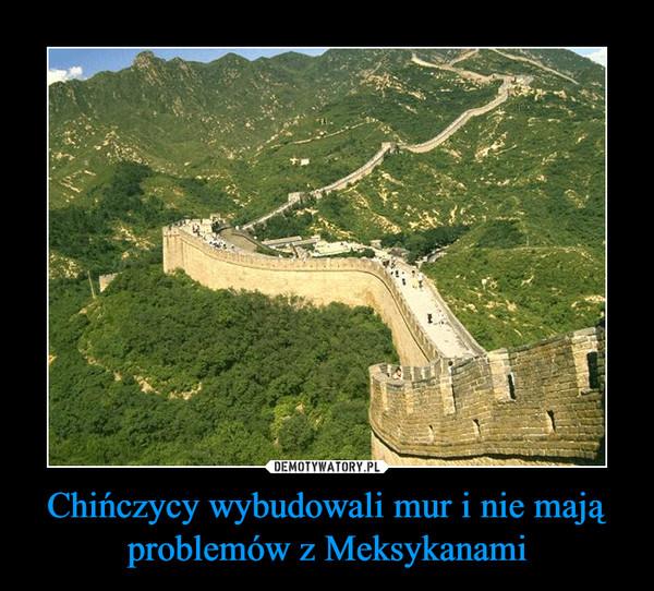 Chińczycy wybudowali mur i nie mają problemów z Meksykanami –