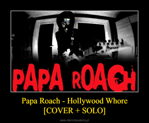 Papa Roach - Hollywood Whore [COVER + SOLO] –