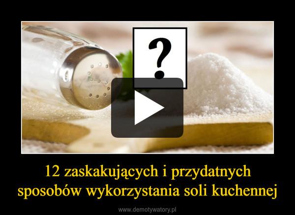 12 zaskakujących i przydatnych sposobów wykorzystania soli kuchennej –