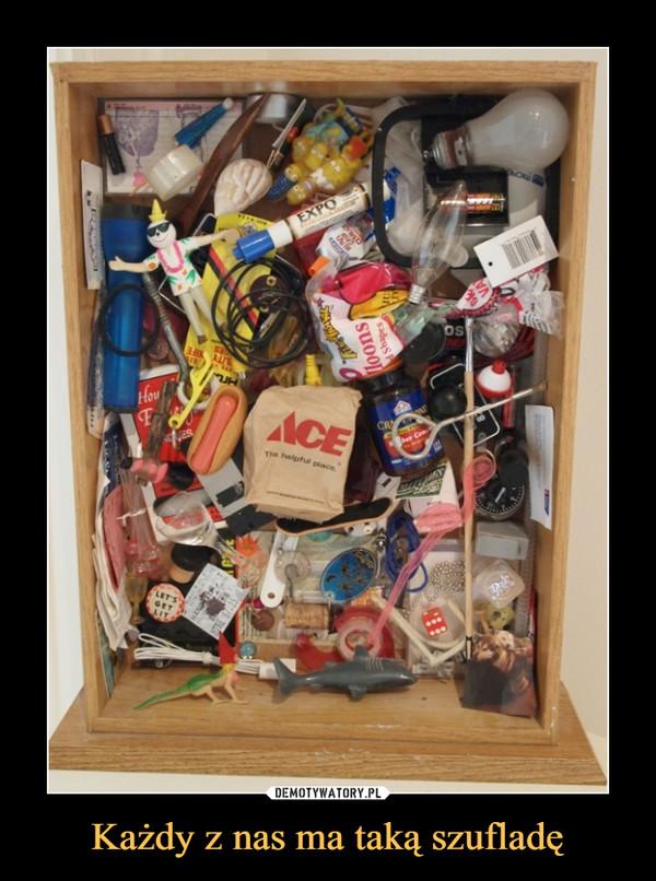 Każdy z nas ma taką szufladę –