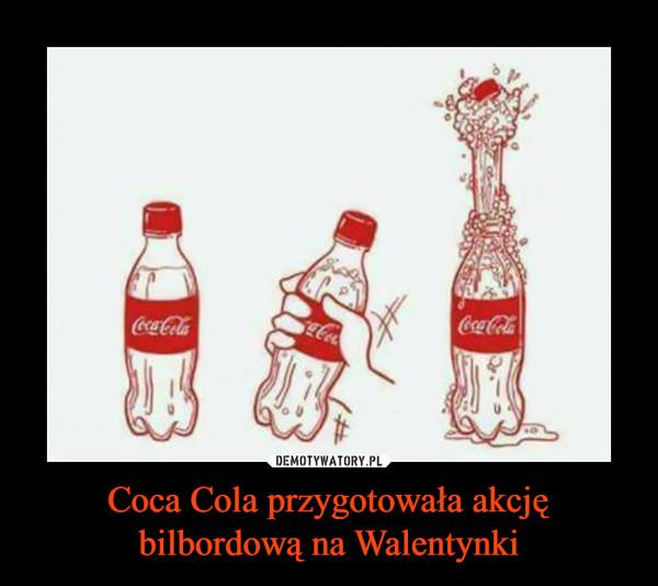Coca Cola przygotowała akcję bilbordową na Walentynki –