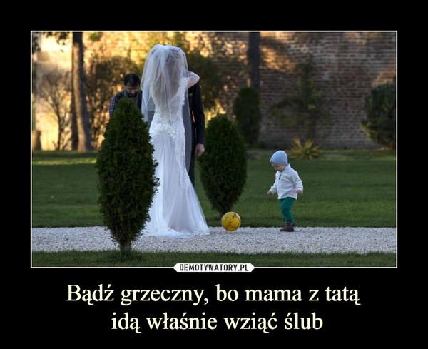Bądź grzeczny, bo mama z tatą idą właśnie wziąć ślub –