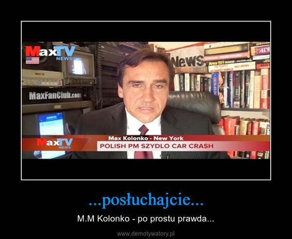 ...posłuchajcie... – M.M Kolonko - po prostu prawda...