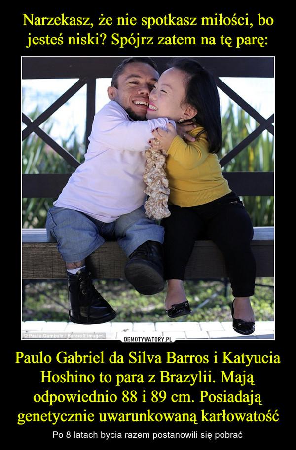 Paulo Gabriel da Silva Barros i Katyucia Hoshino to para z Brazylii. Mają odpowiednio 88 i 89 cm. Posiadają genetycznie uwarunkowaną karłowatość – Po 8 latach bycia razem postanowili się pobrać
