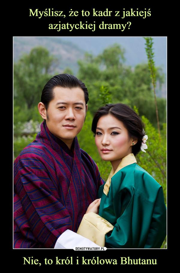 Nie, to król i królowa Bhutanu –