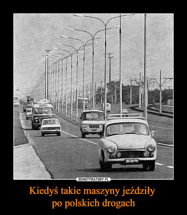 Kiedyś takie maszyny jeździły po polskich drogach –