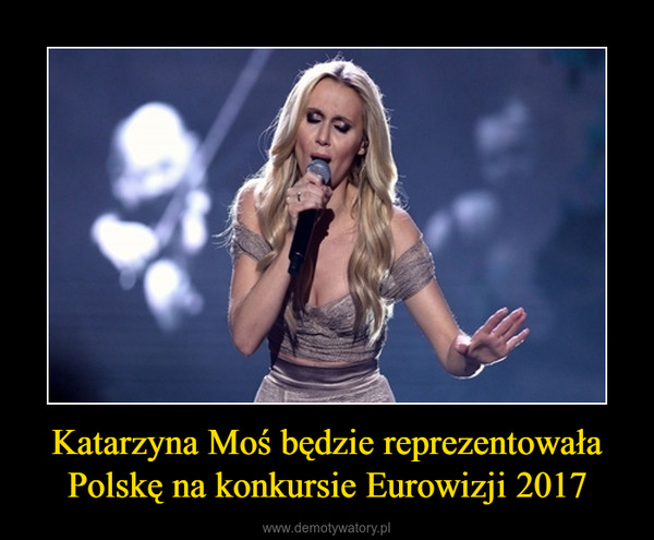 Katarzyna Moś będzie reprezentowała Polskę na konkursie Eurowizji 2017 –