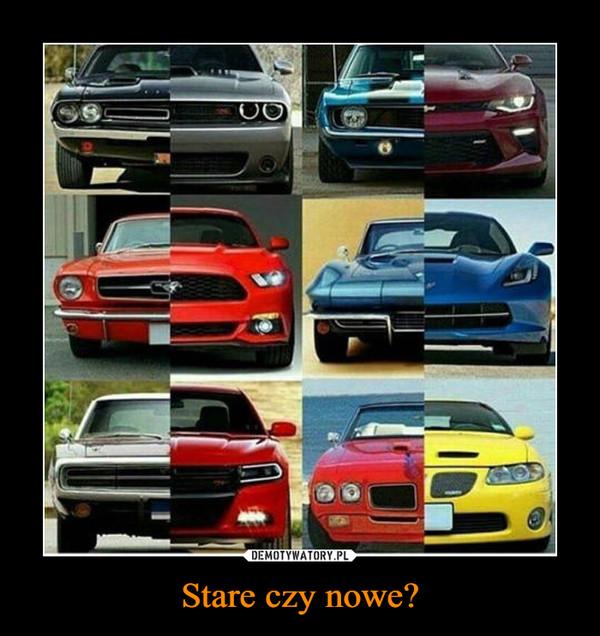 Stare czy nowe? –