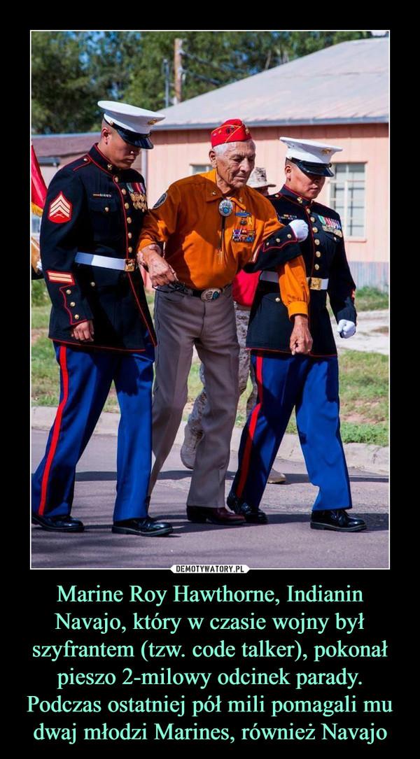 Marine Roy Hawthorne, Indianin Navajo, który w czasie wojny był szyfrantem (tzw. code talker), pokonał pieszo 2-milowy odcinek parady. Podczas ostatniej pół mili pomagali mu dwaj młodzi Marines, również Navajo –