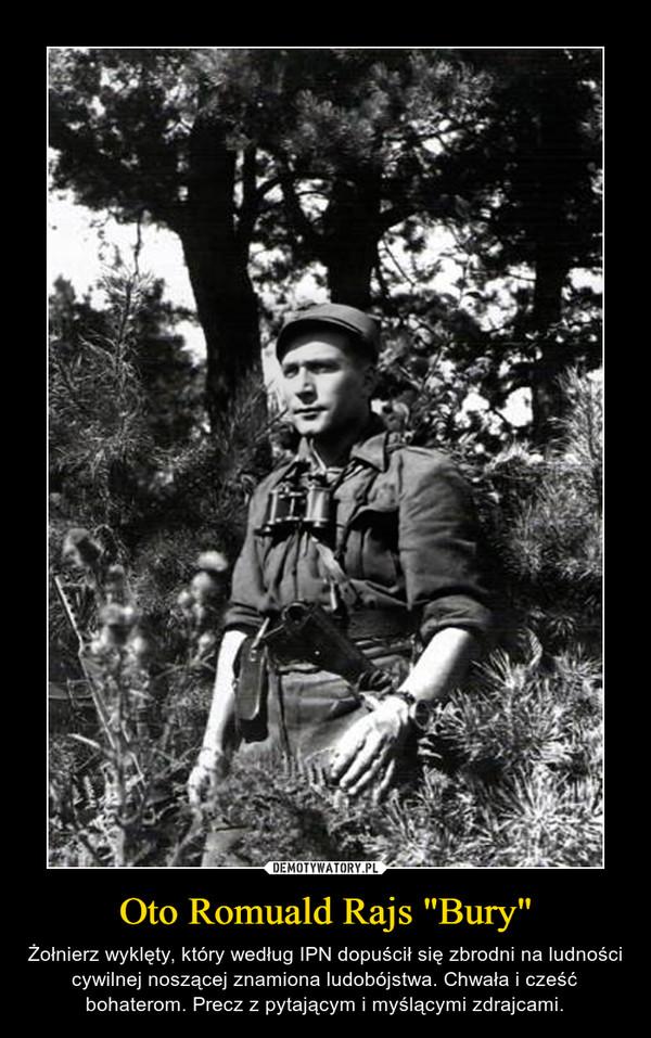 """Oto Romuald Rajs """"Bury"""" – Żołnierz wyklęty, który według IPN dopuścił się zbrodni na ludności cywilnej noszącej znamiona ludobójstwa. Chwała i cześć bohaterom. Precz z pytającym i myślącymi zdrajcami."""