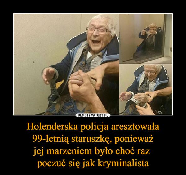 Holenderska policja aresztowała 99-letnią staruszkę, ponieważjej marzeniem było choć raz poczuć się jak kryminalista –