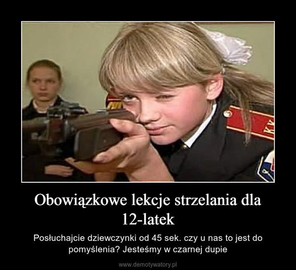 Obowiązkowe lekcje strzelania dla 12-latek – Posłuchajcie dziewczynki od 45 sek. czy u nas to jest do pomyślenia? Jesteśmy w czarnej dupie