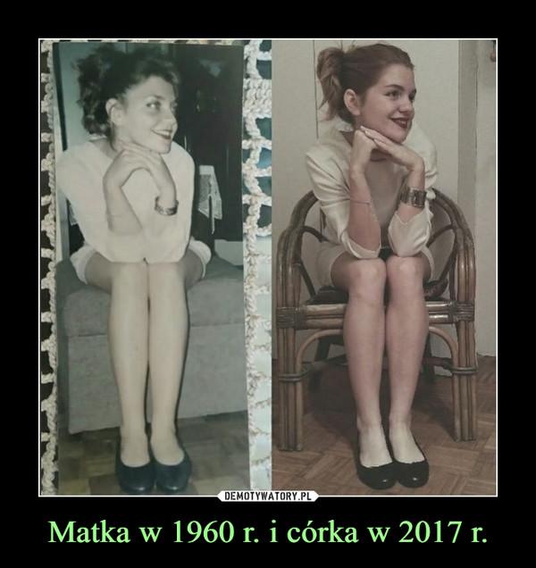 Matka w 1960 r. i córka w 2017 r. –