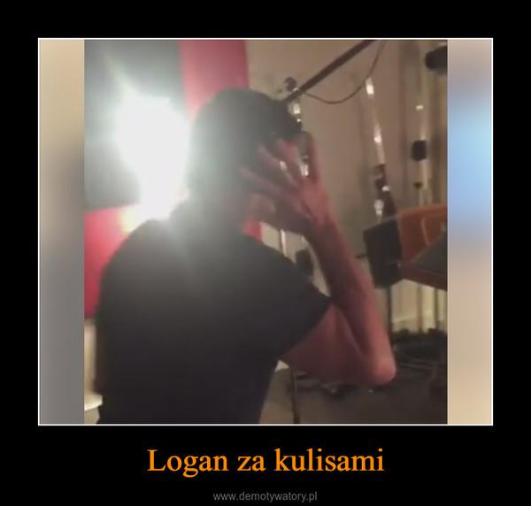 Logan za kulisami –