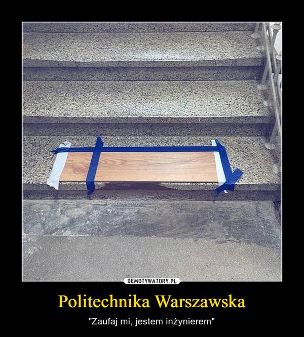 """Politechnika Warszawska – """"Zaufaj mi, jestem inżynierem"""""""