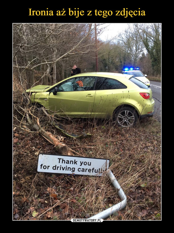 –  Thank yuo for driving carefully