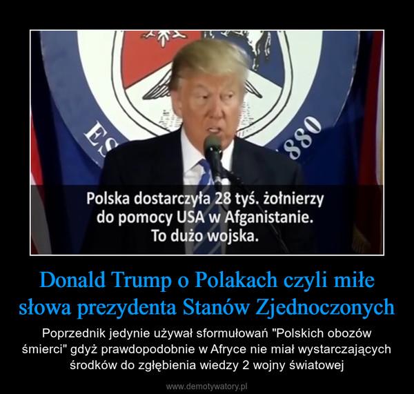 """Donald Trump o Polakach czyli miłe słowa prezydenta Stanów Zjednoczonych – Poprzednik jedynie używał sformułowań """"Polskich obozów śmierci"""" gdyż prawdopodobnie w Afryce nie miał wystarczających środków do zgłębienia wiedzy 2 wojny światowej"""