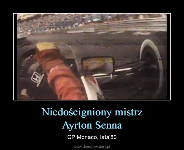 Niedościgniony mistrzAyrton Senna – GP Monaco, lata'80