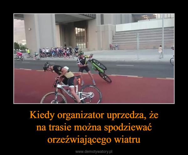 Kiedy organizator uprzedza, że na trasie można spodziewać orzeźwiającego wiatru –