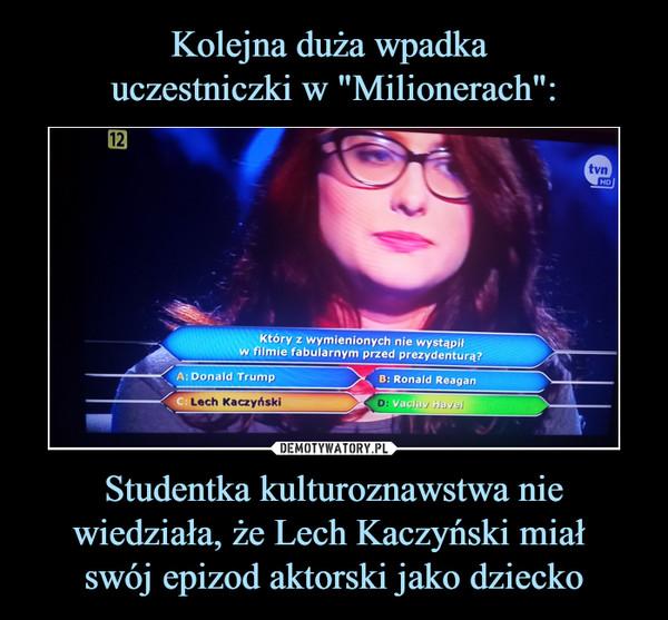 Studentka kulturoznawstwa nie wiedziała, że Lech Kaczyński miał swój epizod aktorski jako dziecko –