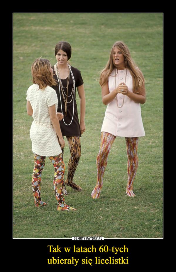 Tak w latach 60-tychubierały się licelistki –