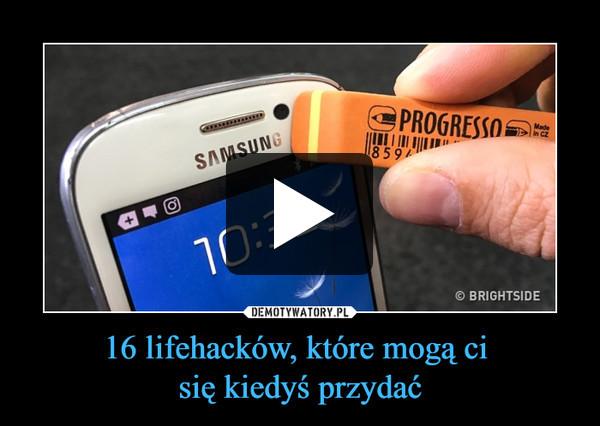 16 lifehacków, które mogą ci się kiedyś przydać –