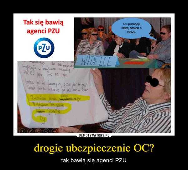 drogie ubezpieczenie OC? – tak bawią się agenci PZU